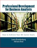 Professional Development for Business Analysts : How to Achieve Your BA Career Goals, Brandenburg, Laura, 0983861102