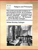 The Continuance and Constancy of the Friendship of God, As a Covenant God with His People, Considered in a Sermon, Preached August 9, 1795, Up, William Bromley Cadogan, 1140861107