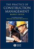 The Practice of Construction Management : People and Business Performance, Fryer, Barry G. and Egbu, Charles, 1405111100