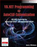 VB. NET Programming for AutoCAD Customization : VB. NET Training for AutoCAD 2007 and AutoCAD 2008, Winters, Jerry, 1892131102