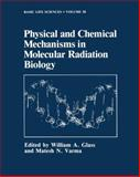 Physical and Chemical Mechanisms in Molecular Radiation Biology, Glass, W. A. and Varma, M. N., 0306441101