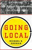Going Local : Creating Self-Reliant Communities in the Global Age, Shuman, Michael, 0684871106