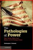 The Pathologies of Power : Fear, Honor, Glory, and Hubris in U. S. Foreign Policy, Fettweis, Christopher J., 1107041104