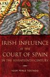 Irish Influence at the Court of Spain in the Seventeenth Century, Perez Tostado, Igor, 184682110X