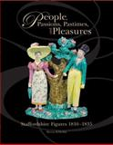 People, Passions, Pastimes, and Pleasures : Staffordshire Figures 1810 - 1835, Schkolne, Myrna, 0977381102