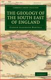 The Geology of the South East of England, Mantell, Gideon Algernon, 1108021107