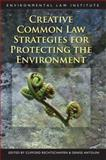 Creative Common Law Strategies for Protecting the Environment, Rechschaff, Clifford and Antolini, Denise, 1585761109