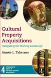Cultural Property Acquisitions : Navigating the Shifting Landscape, Taberner, Aimee L., 1611321107