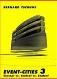 Event-Cities 3 : Concept vs. Context vs. Content, Tschumi, Bernard, 0262701103