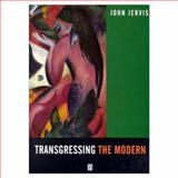 Transgressing the Modern : Explorations in the Western Experience of Otherness, Jervis, John, 0631211101