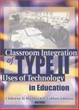Classroom Integration of Type II Uses of Technology in Education, Cleborne D. Maddux, 0789031108