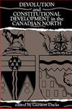 Devolution and Constitutional Development in the Canadian North, Dacks, Gurston, 0886291100