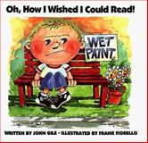 Oh, How I Wished I Could Read!, John Gile, 0910941106