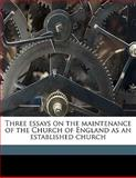 Three Essays on the Maintenance of the Church of England As an Established Church, Charles Hole and Richard Watson Dixon, 1145641105