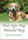 Heal Your Dog the Natural Way, Richard Allport, 1844681106