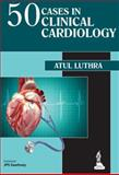 50 Cases in Clinical Cardiology, Luthra, Atul, 9351521109