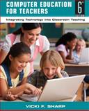 Computer Education for Teachers : Integrating Technology into Classroom Teaching, Sharp, V. F. and Sharp, Vicki F., 0470141107