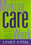 Making Care Work : Employed Mothers in the New Childcare Market, Uttal, Lynet, 0813531101