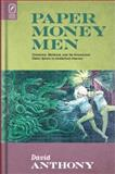 Paper Money Men : Commerce, Manhood, and the Sensational Public Sphere in Antebellum America, Anthony, David, 0814211100