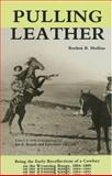 Pulling Leather : Being the Early Recollections of a Cowboy on the Wyoming Range, 1884-1889, Mullins, Reuben B., 093127110X