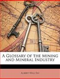 A Glossary of the Mining and Mineral Industry, Albert Hill Fay, 114747110X