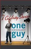 Seven Celebrity Stories, One Ordinary Guy, Michael-John Wolfe, 1466321105