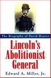Lincoln's Abolitionist General : The Biography of David Hunter, Miller, Edward A., Jr., 157003110X