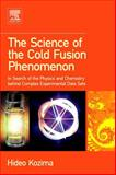 The Science of the Cold Fusion Phenomenon : In Search of the Physics and Chemistry Behind Complex Experimental Data Sets, Kozima, Hideo, 0080451101