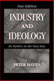 Industry and Ideology : I. G. Farben in the Nazi Era, Hayes, Peter, 0521781108