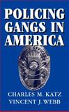 Policing Gangs in America, Katz, Charles M. and Webb, Vincent J., 0521851106