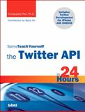 Sams Teach Yourself the Twitter API in 24 Hours, Christopher Peri and Jon Wu, 0672331101