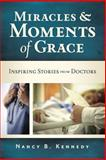 Miracles and Moments of Grace : Inspiring Stories from Doctors, Kennedy, Nancy B., 0891121102