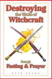 Destroying the Works of Witchcraft Through Fasting and Prayer, Ruth Brown, 0892281103