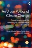 An Urban Politics of Climate Change : Experimentation and the Governing of Socio-Technical Transitions, Bulkeley, Harriet A. and Broto, Vanesa Castan, 1138791105