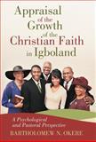 Appraisal of the Growth of the Christian Faith in Igboland, Bartholomew N. Okere, 1475911106