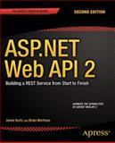 ASP. NET Web API 2: Building a REST Service from Start to Finish, Jamie Kurtz and Brian Wortman, 1484201108