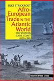 Afro-European Trade in the Atlantic World : The Western Slave Coast, C. 1550- C. 1885, Strickrodt, Silke, 1847011101