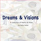 Dreams and Visions : A Collection of Poetry and Prose by Anita Dallar, Dallar, Anita, 0984581103