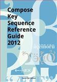 Compose Key Sequence Reference Guide 2012, Sander van Geloven, 1468141104