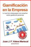 Gamificación en la Empresa, Juan J. F. Valera Mariscal, 1494261103