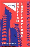 A Dictionary of British Institutions, John Oakland, 0415071100