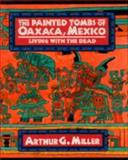 The Painted Tombs of Oaxaca, Mexico : Living with the Dead, Miller, Arthur G., 0521451108