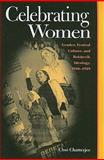 Celebrating Women : Gender, Festival Culture, and Bolshevik Ideology, 1910-1939, Chatterjee, Choi, 0822961105