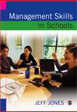 Management Skills in Schools : A Resource for School Leaders, Jones, Jeff, 1412901103