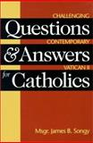 Questions and Answers for Catholics : Challenging, Contemporary Vatican II, Songy, James B., 1585951102