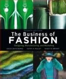 The Business of Fashion : Designing, Manufacturing, and Marketing, Burns, Leslie Davis and Mullet, Kathy K., 1609011104