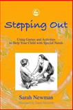Stepping Out : Using Games and Activities to Help Your Child with Special Needs, Newman, Sarah, 1843101106