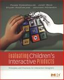 Evaluating Children's Interactive Products : Principles and Practices for Interaction Designers, Markopoulos, Panos and Read, Janet C., 0123741114