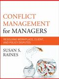 Conflict Management for Managers : Resolving Workplace, Client, and Policy Disputes, Raines, Susan S., 0470931116