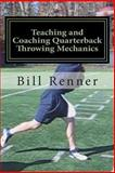 Teaching and Coaching Quarterback Throwing Mechanics, Bill Renner, 1481271113